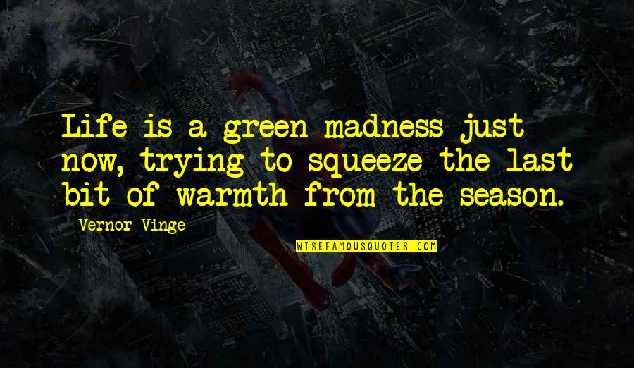 Vernor's Quotes By Vernor Vinge: Life is a green madness just now, trying
