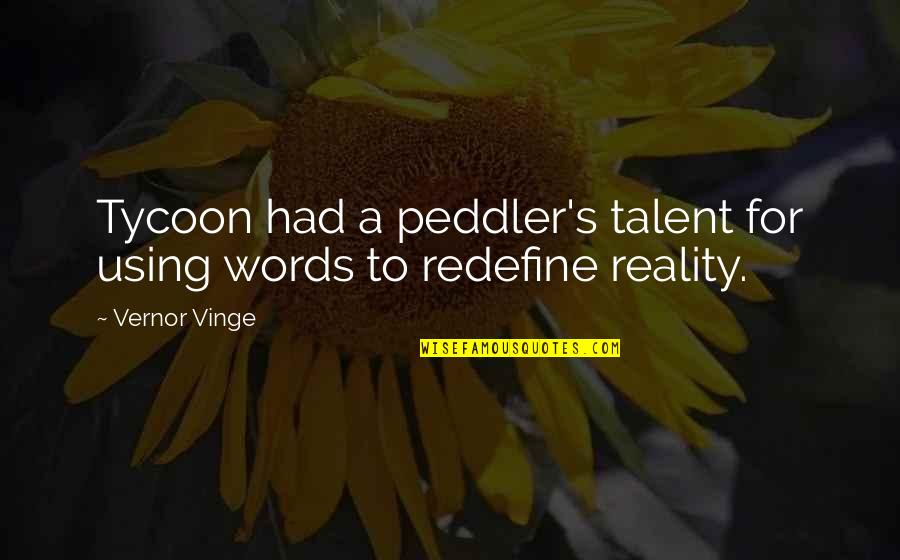 Vernor's Quotes By Vernor Vinge: Tycoon had a peddler's talent for using words