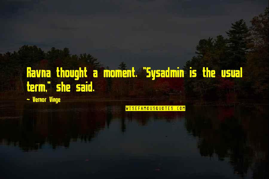 """Vernor's Quotes By Vernor Vinge: Ravna thought a moment. """"Sysadmin is the usual"""