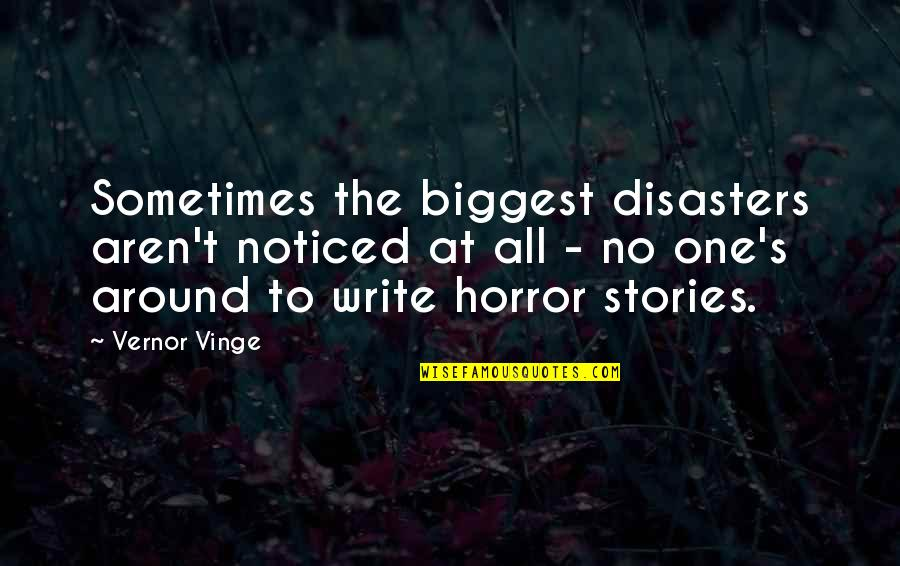 Vernor's Quotes By Vernor Vinge: Sometimes the biggest disasters aren't noticed at all
