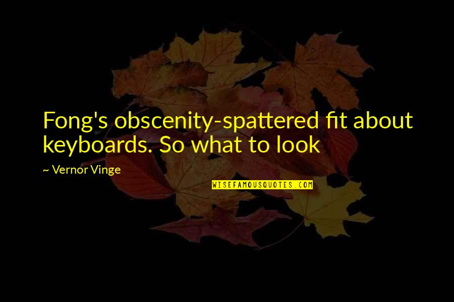 Vernor's Quotes By Vernor Vinge: Fong's obscenity-spattered fit about keyboards. So what to