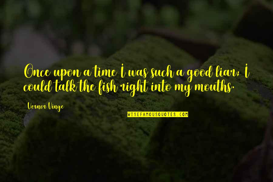 Vernor's Quotes By Vernor Vinge: Once upon a time I was such a
