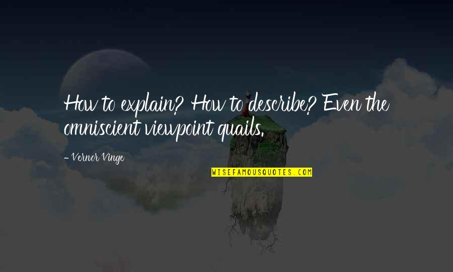 Vernor's Quotes By Vernor Vinge: How to explain? How to describe? Even the