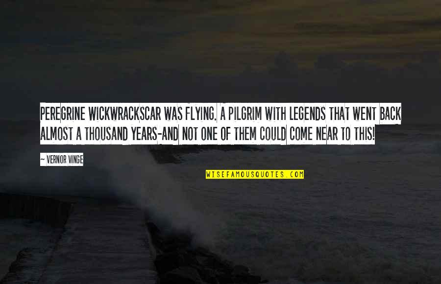 Vernor's Quotes By Vernor Vinge: Peregrine Wickwrackscar was flying. A pilgrim with legends