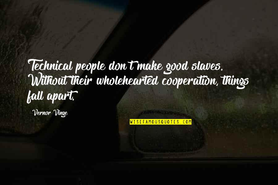 Vernor's Quotes By Vernor Vinge: Technical people don't make good slaves. Without their
