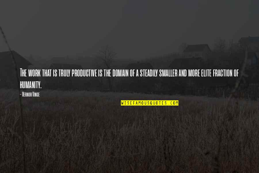 Vernor's Quotes By Vernor Vinge: The work that is truly productive is the