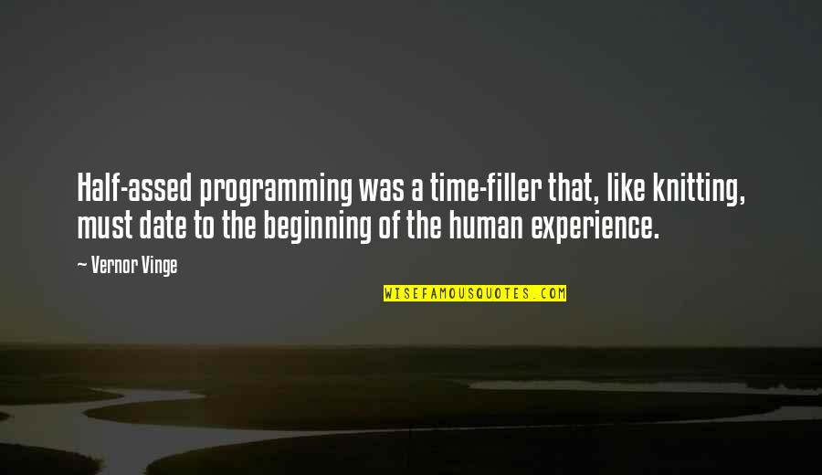 Vernor's Quotes By Vernor Vinge: Half-assed programming was a time-filler that, like knitting,