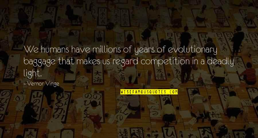Vernor's Quotes By Vernor Vinge: We humans have millions of years of evolutionary