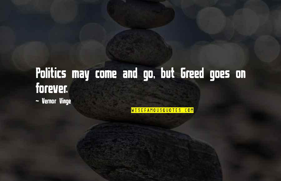Vernor's Quotes By Vernor Vinge: Politics may come and go, but Greed goes
