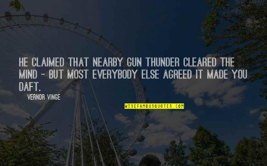 Vernor's Quotes By Vernor Vinge: He claimed that nearby gun thunder cleared the