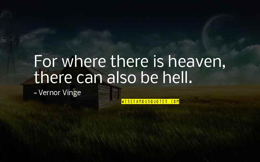 Vernor's Quotes By Vernor Vinge: For where there is heaven, there can also