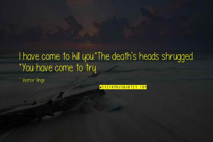 """Vernor's Quotes By Vernor Vinge: I have come to kill you.""""The death's heads"""