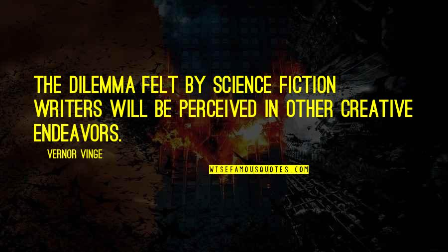 Vernor's Quotes By Vernor Vinge: The dilemma felt by science fiction writers will