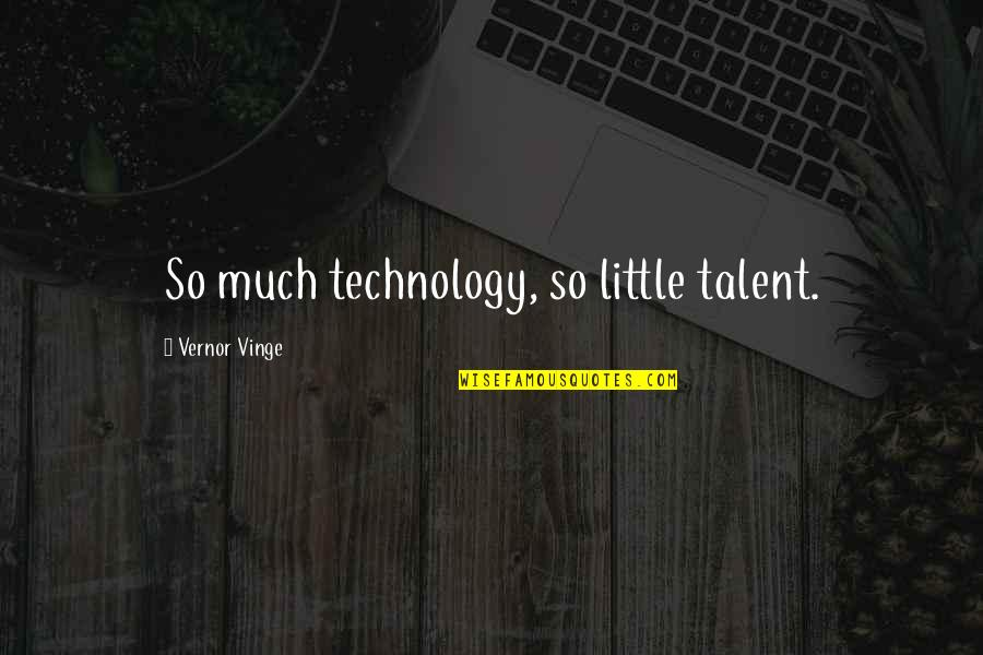 Vernor's Quotes By Vernor Vinge: So much technology, so little talent.