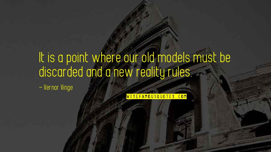 Vernor's Quotes By Vernor Vinge: It is a point where our old models