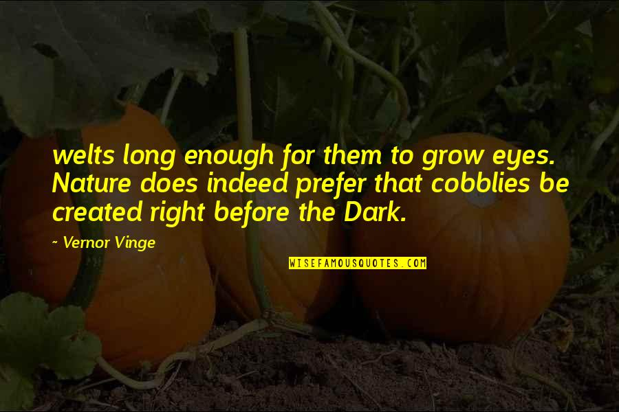 Vernor's Quotes By Vernor Vinge: welts long enough for them to grow eyes.