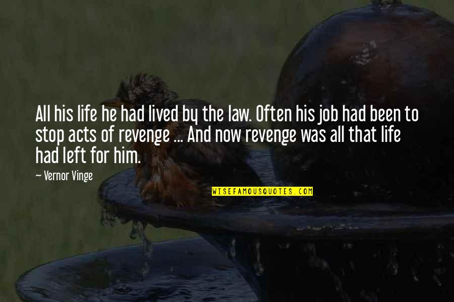 Vernor's Quotes By Vernor Vinge: All his life he had lived by the