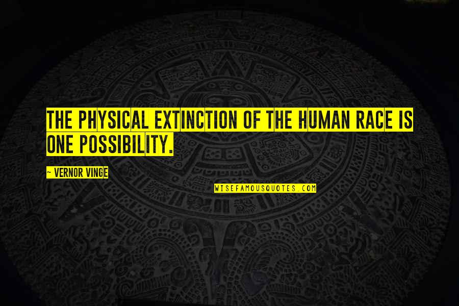 Vernor's Quotes By Vernor Vinge: The physical extinction of the human race is