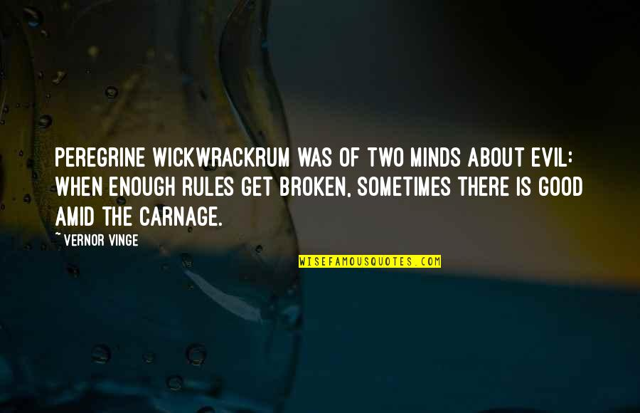Vernor's Quotes By Vernor Vinge: Peregrine Wickwrackrum was of two minds about evil: