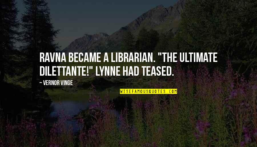 """Vernor's Quotes By Vernor Vinge: Ravna became a librarian. """"The ultimate dilettante!"""" Lynne"""