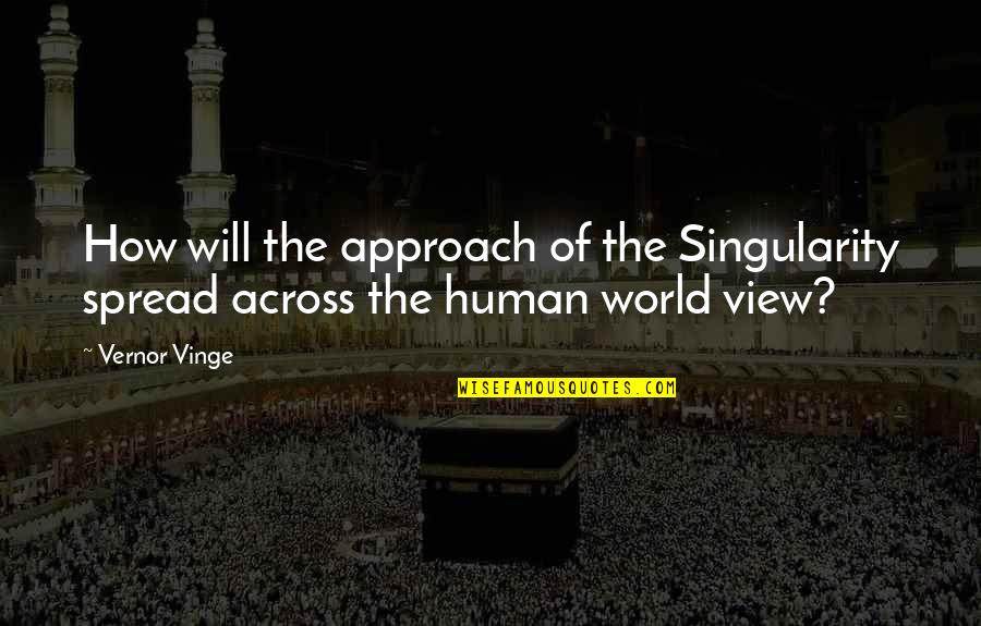 Vernor's Quotes By Vernor Vinge: How will the approach of the Singularity spread