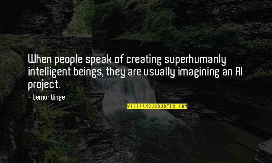 Vernor's Quotes By Vernor Vinge: When people speak of creating superhumanly intelligent beings,