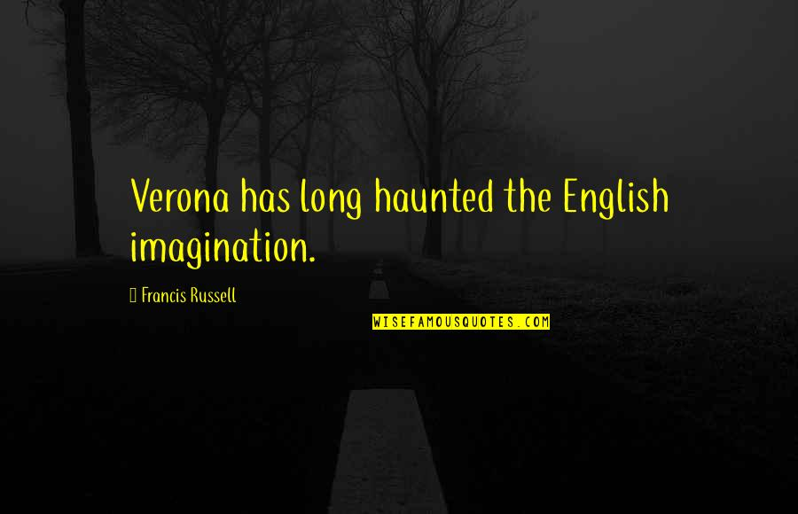 Verona Italy Quotes By Francis Russell: Verona has long haunted the English imagination.