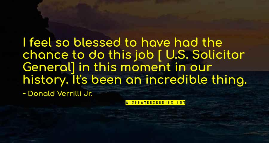 Verrilli Quotes By Donald Verrilli Jr.: I feel so blessed to have had the