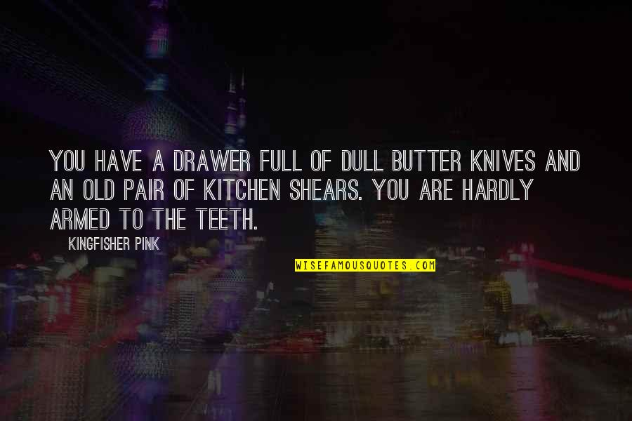 Vertical Blinds Quotes By Kingfisher Pink: You have a drawer full of dull butter