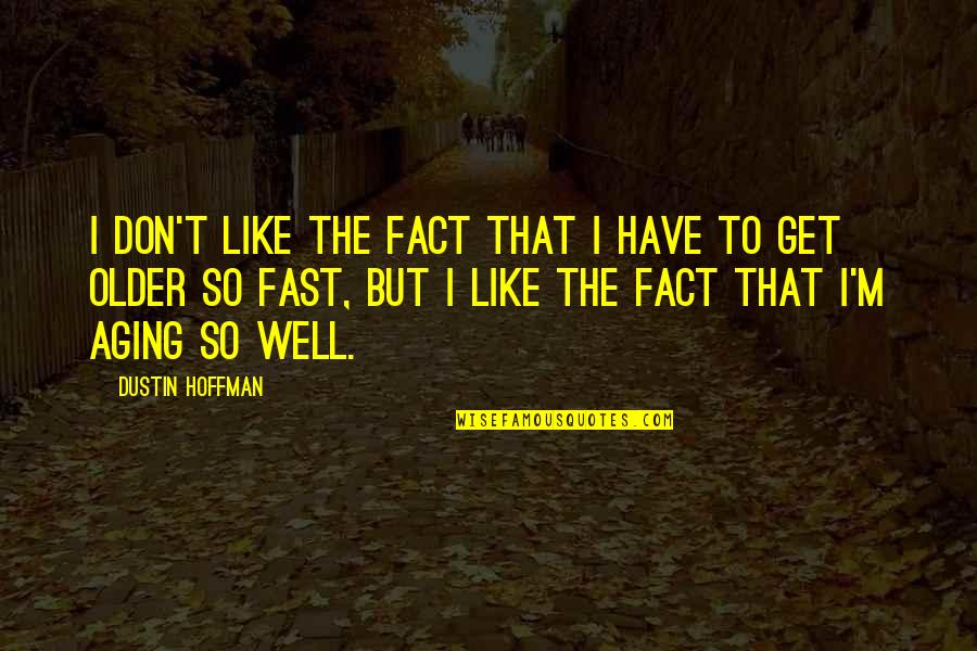 Vertices Quotes By Dustin Hoffman: I don't like the fact that I have