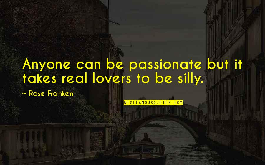 Vertices Quotes By Rose Franken: Anyone can be passionate but it takes real