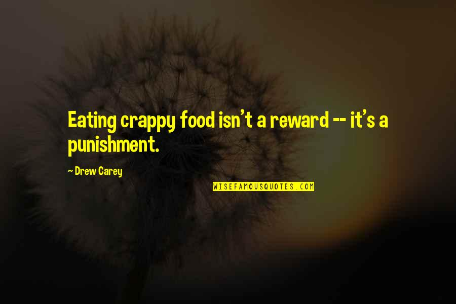 Vertrouwen Relatie Quotes By Drew Carey: Eating crappy food isn't a reward -- it's