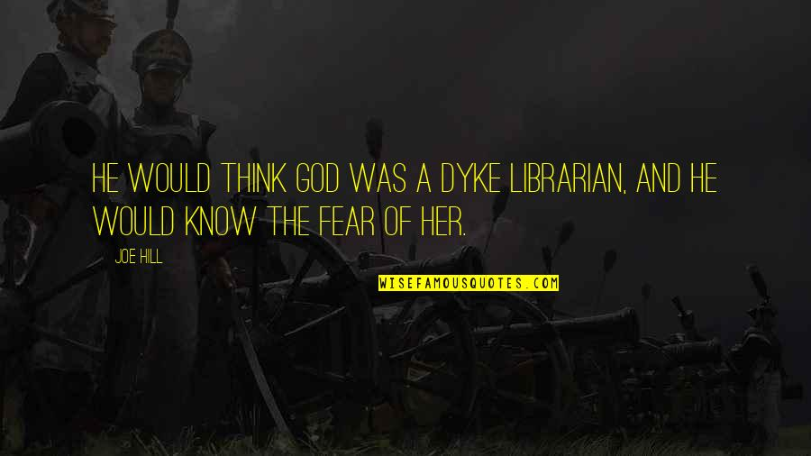 Vertrouwen Relatie Quotes By Joe Hill: He would think God was a dyke librarian,