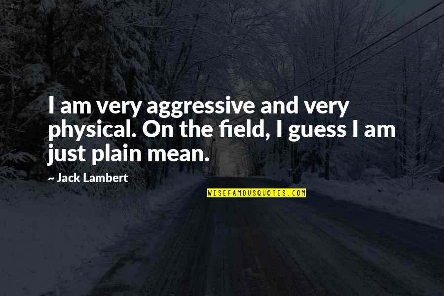 Very Aggressive Quotes By Jack Lambert: I am very aggressive and very physical. On