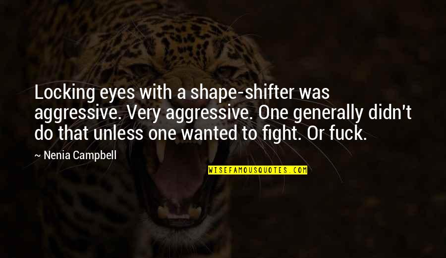 Very Aggressive Quotes By Nenia Campbell: Locking eyes with a shape-shifter was aggressive. Very
