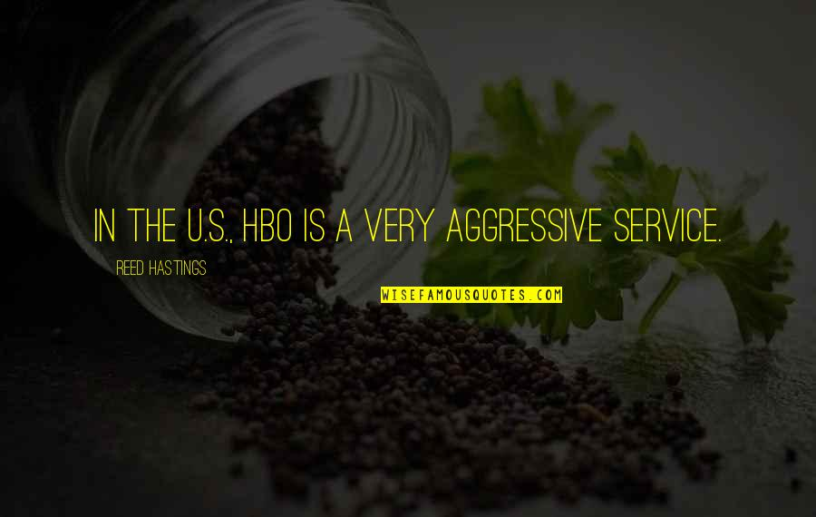 Very Aggressive Quotes By Reed Hastings: In the U.S., HBO is a very aggressive