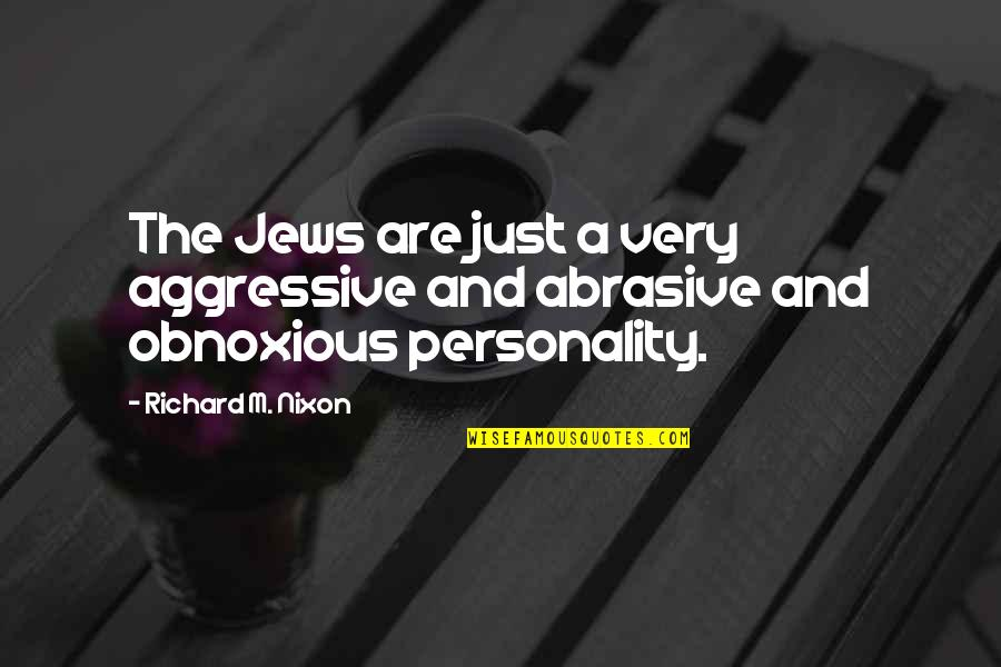 Very Aggressive Quotes By Richard M. Nixon: The Jews are just a very aggressive and