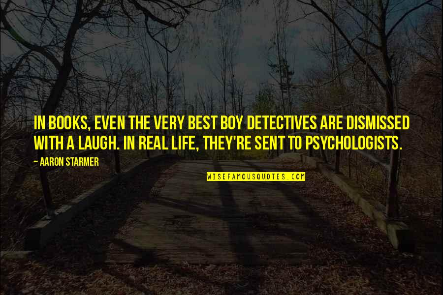Very Best Quotes By Aaron Starmer: In books, even the very best boy detectives