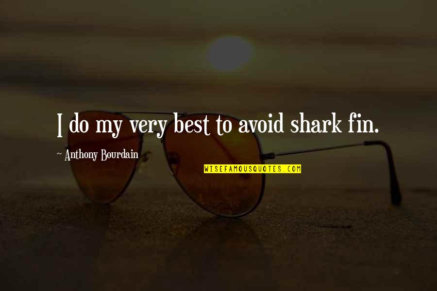 Very Best Quotes By Anthony Bourdain: I do my very best to avoid shark