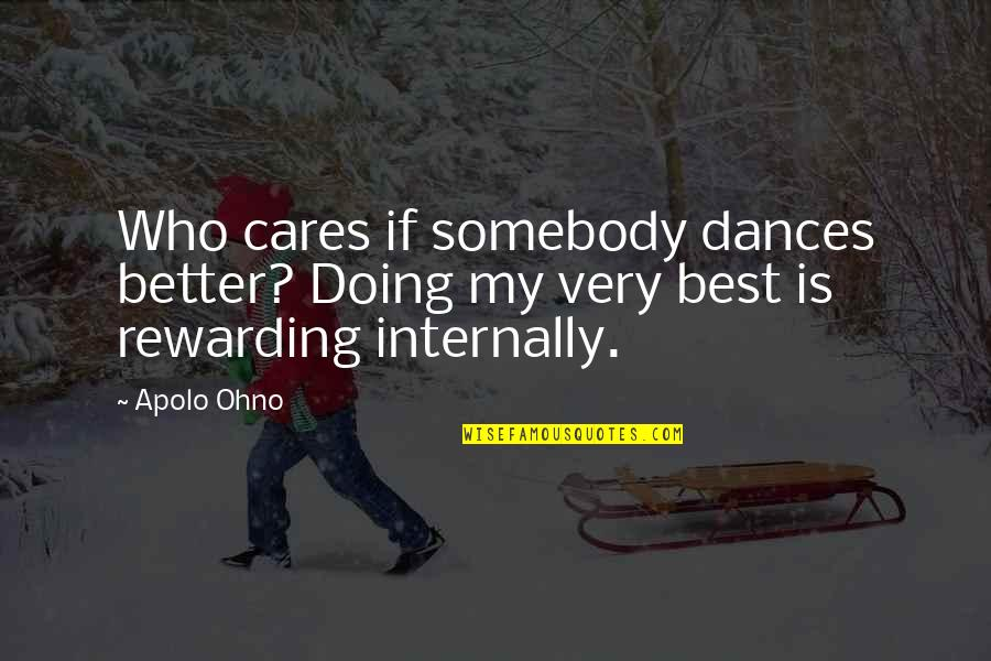Very Best Quotes By Apolo Ohno: Who cares if somebody dances better? Doing my