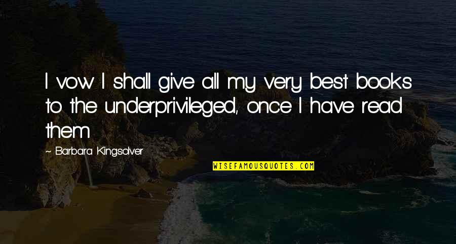 Very Best Quotes By Barbara Kingsolver: I vow I shall give all my very