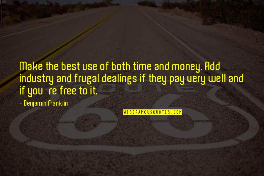 Very Best Quotes By Benjamin Franklin: Make the best use of both time and