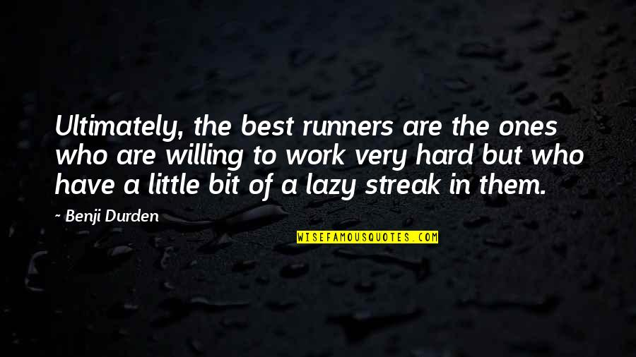 Very Best Quotes By Benji Durden: Ultimately, the best runners are the ones who
