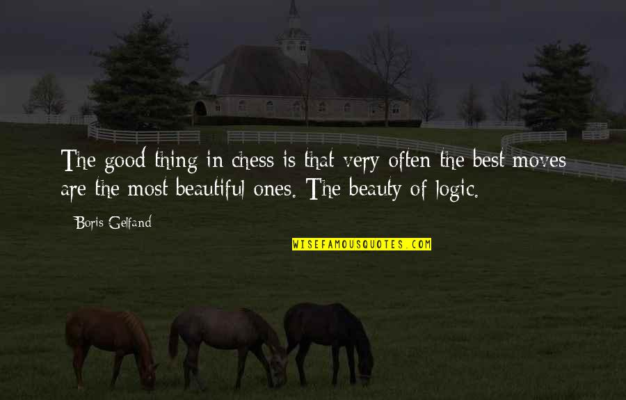 Very Best Quotes By Boris Gelfand: The good thing in chess is that very