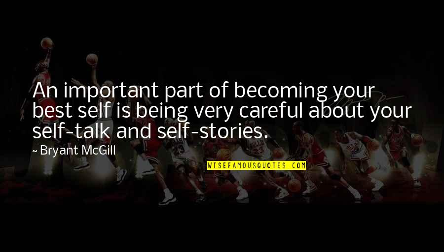 Very Best Quotes By Bryant McGill: An important part of becoming your best self