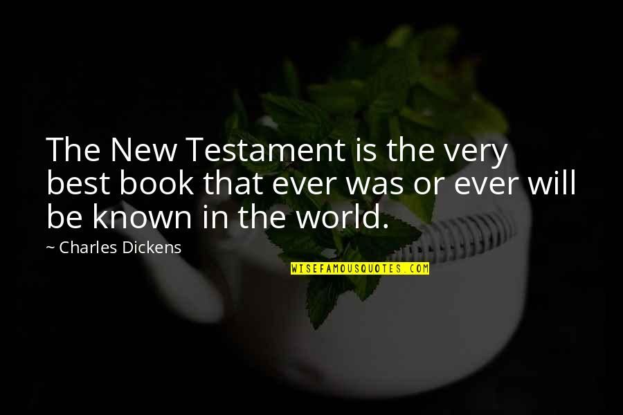 Very Best Quotes By Charles Dickens: The New Testament is the very best book