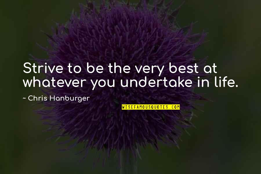 Very Best Quotes By Chris Hanburger: Strive to be the very best at whatever