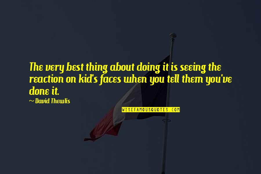 Very Best Quotes By David Thewlis: The very best thing about doing it is