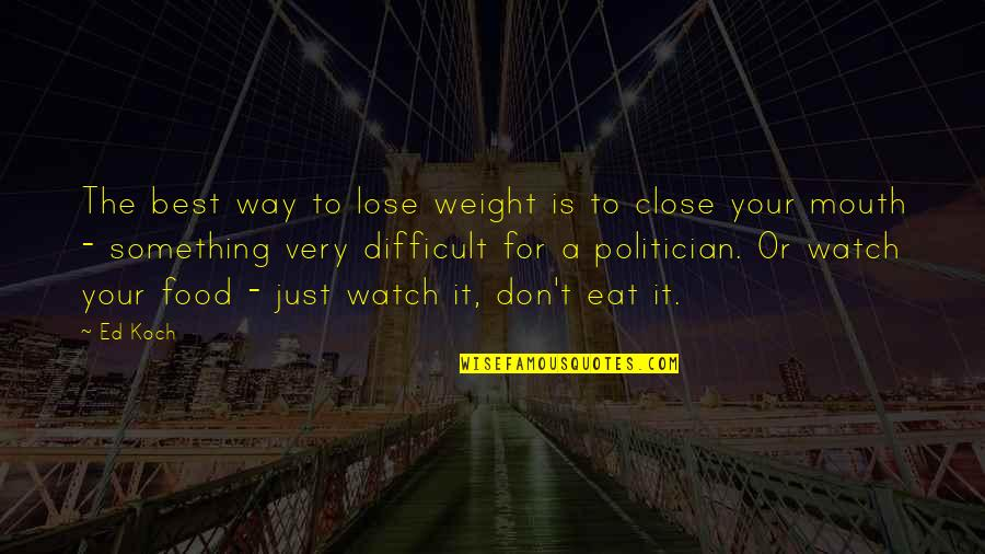 Very Best Quotes By Ed Koch: The best way to lose weight is to
