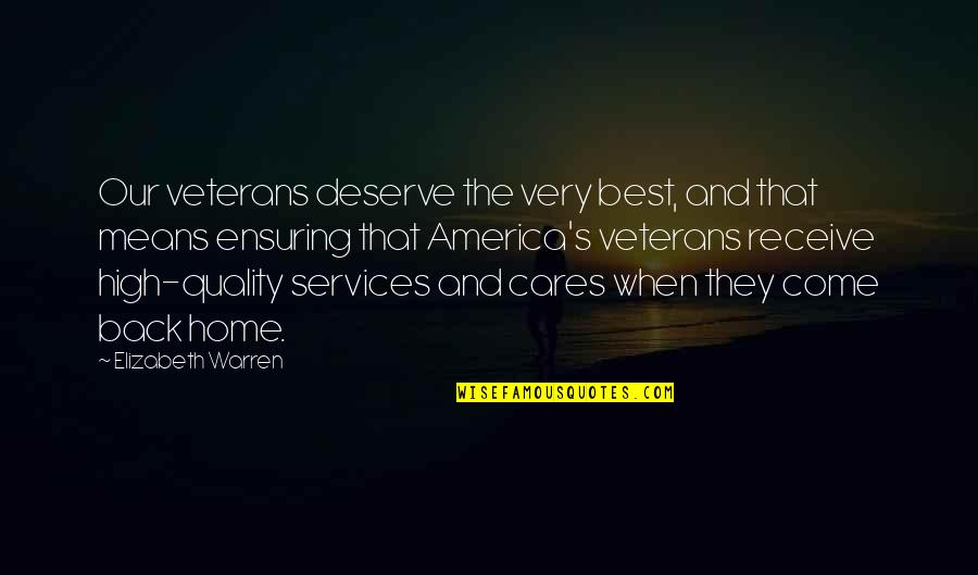 Very Best Quotes By Elizabeth Warren: Our veterans deserve the very best, and that
